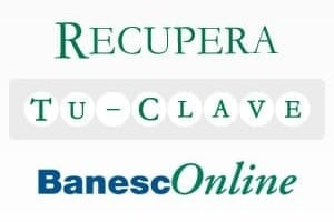 Recupera tu clave de BanescOnline